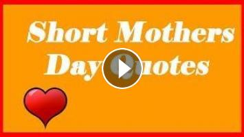 Short Mothers Day Quotes - Mother Day Quotes