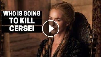 Who Will Kill Cersei Lannister!! Game Of Thrones Season 7